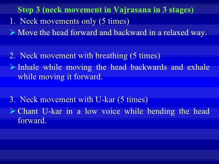 <ul><li>Step 3 (neck movement in Vajrasana in 3 stages) </li></ul><ul><li>1.  Neck movements only (5 times) </li></ul><ul>...