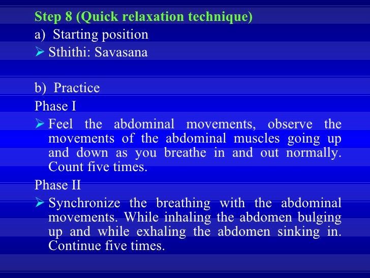 <ul><li>Step 8 (Quick relaxation technique) </li></ul><ul><li>a)  Starting position </li></ul><ul><li>Sthithi: Savasana </...