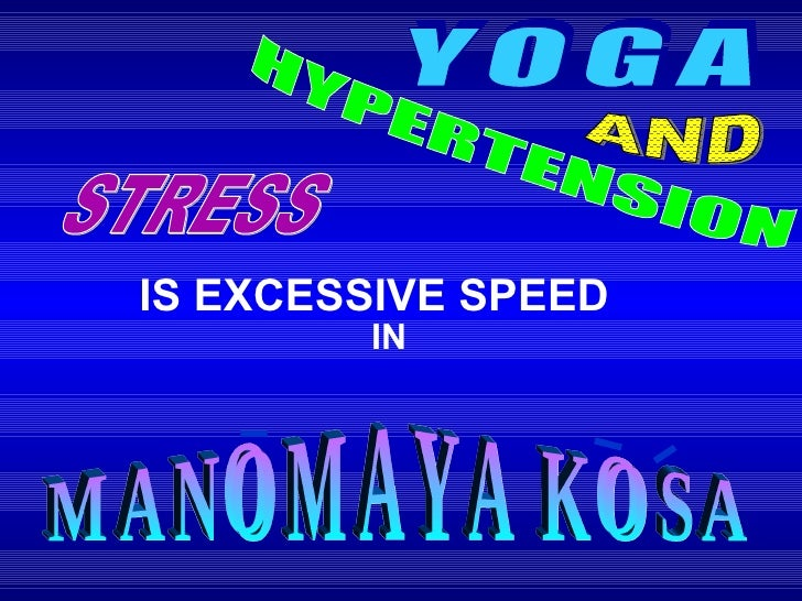 YOGA AND HYPERTENSION IS EXCESSIVE SPEED STRESS IN  MANOMAYA KOSA