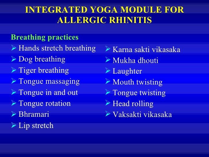 INTEGRATED YOGA MODULE FOR ALLERGIC RHINITIS <ul><li>Breathing practices </li></ul><ul><li>Hands stretch breathing </li></...