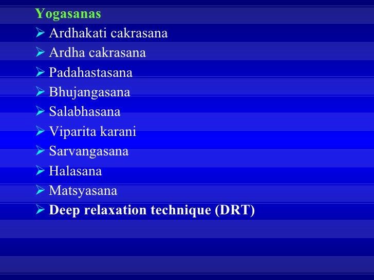 <ul><li>Yogasanas </li></ul><ul><li>Ardhakati cakrasana </li></ul><ul><li>Ardha cakrasana </li></ul><ul><li>Padahastasana ...