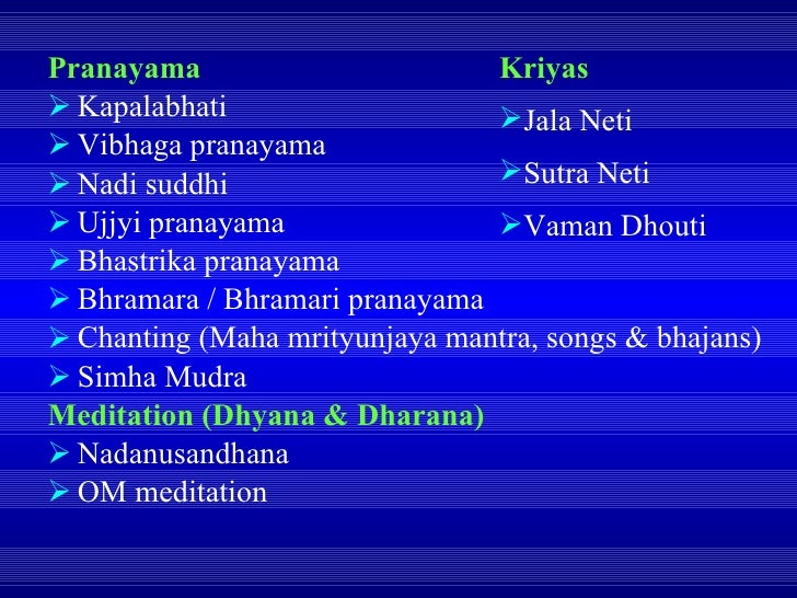<ul><li>Pranayama </li></ul><ul><li>Kapalabhati </li></ul><ul><li>Vibhaga pranayama </li></ul><ul><li>Nadi suddhi </li></u...