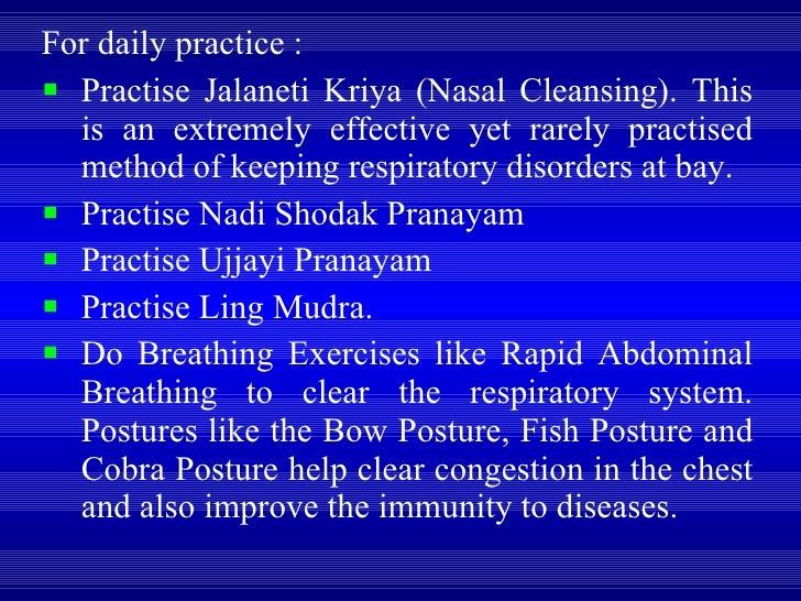 <ul><li>For daily practice :  </li></ul><ul><li>Practise Jalaneti Kriya (Nasal Cleansing). This is an extremely effective ...