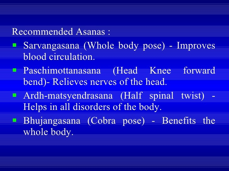<ul><li>Recommended Asanas :  </li></ul><ul><li>Sarvangasana (Whole body pose) - Improves blood circulation.  </li></ul><u...