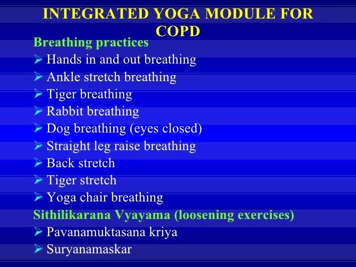 INTEGRATED YOGA MODULE FOR COPD <ul><li>Breathing practices </li></ul><ul><li>Hands in and out breathing </li></ul><ul><li...