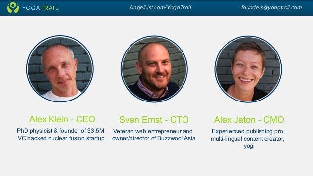 AngelList.com/YogaTrail founders@yogatrail.com  Alex Klein - CEO  PhD physicist & founder of $3.5M  VC backed nuclear fusi...