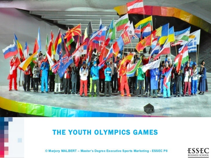 THE YOUTH OLYMPICS GAMES© Marjory MALBERT – Master's Degree Executive Sports Marketing - ESSEC P8            © Marjory MAL...