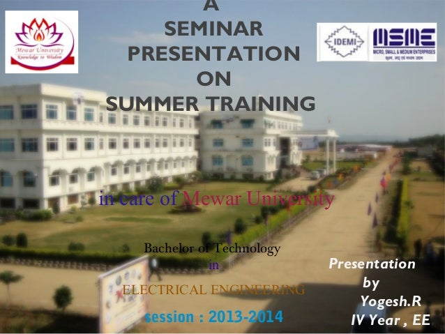 A SEMINAR PRESENTATION ON SUMMER TRAINING Bachelor of Technology in ELECTRICAL ENGINEERING session : 2013-2014 in care of ...