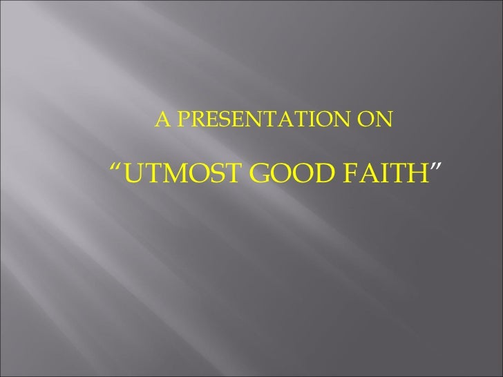 "A PRESENTATION ON""UTMOST GOOD FAITH"""