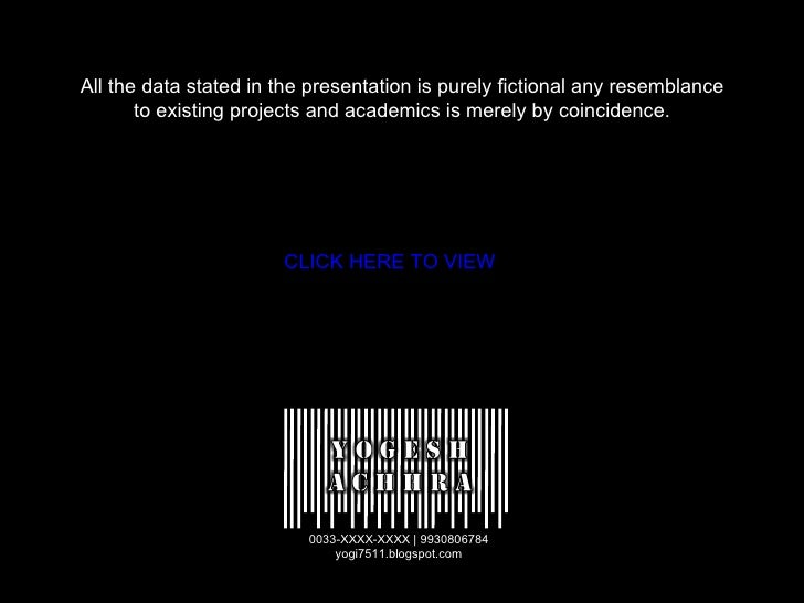 All the data stated in the presentation is purely fictional any resemblance to existing projects and academics is merely b...