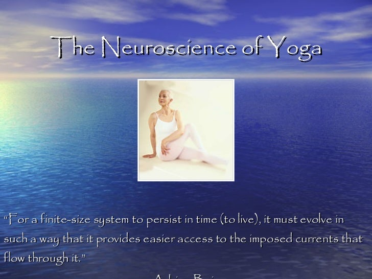 """The Neuroscience of Yoga """" For a finite-size system to persist in time (to live), it must evolve in such a way that it pro..."""