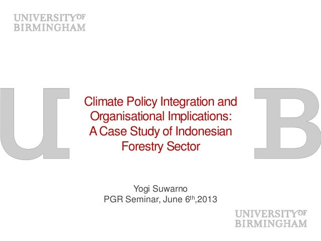 Climate Policy Integration andOrganisational Implications:ACase Study of IndonesianForestry SectorYogi SuwarnoPGR Seminar,...