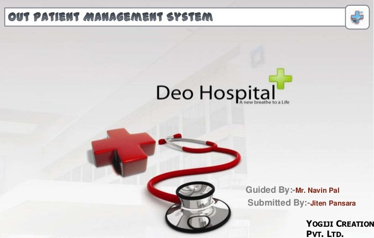 Out Patient Management System<br />Guided By:-Mr. Navin Pal<br />Submitted By:-Jiten Pansara<br />Yogiji Creations Pvt. Lt...