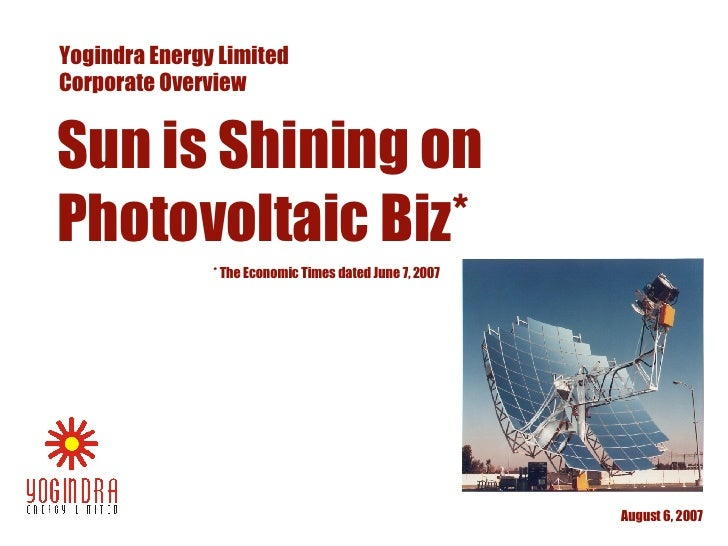 May 27, 2009 Yogindra Energy Limited Corporate Overview Sun is Shining on Photovoltaic Biz* * The Economic Times dated Jun...