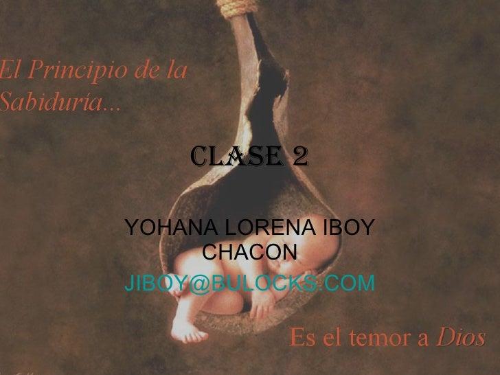 CLASE 2 YOHANA LORENA IBOY CHACON [email_address]