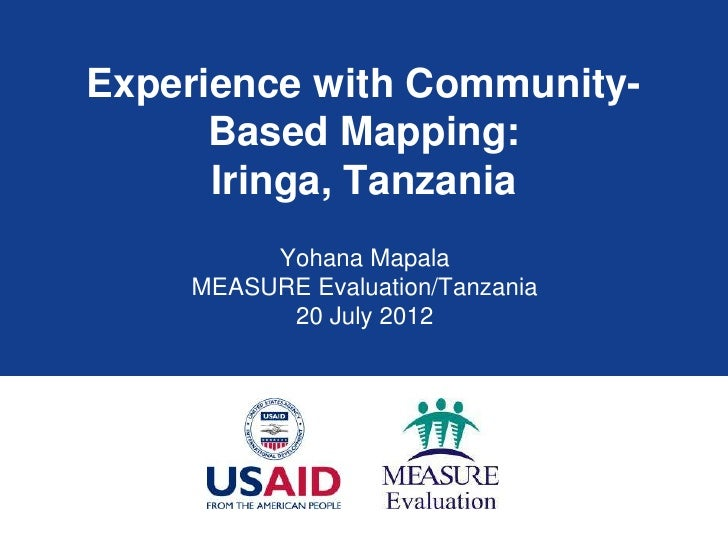 Experience with Community-      Based Mapping:      Iringa, Tanzania         Yohana Mapala    MEASURE Evaluation/Tanzania ...