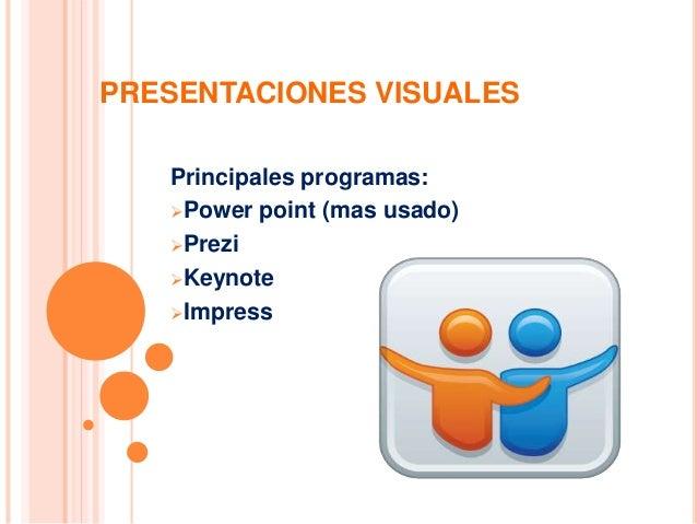 PRESENTACIONES VISUALES  Principales programas:  Power point (mas usado)  Prezi  Keynote  Impress