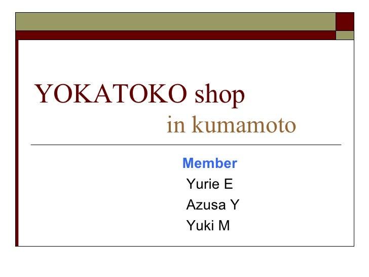YOKATOKO shop   in kumamoto Member Yurie E Azusa Y Yuki M