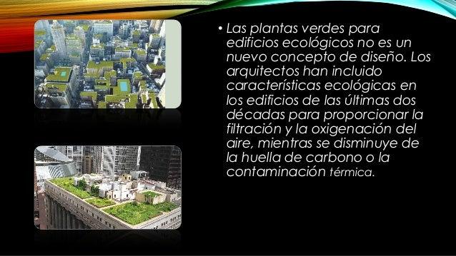 • El movimiento del techo, diseños exteriores y los diseños interiores ecológicos son ejemplos de las plantas verdes para ...