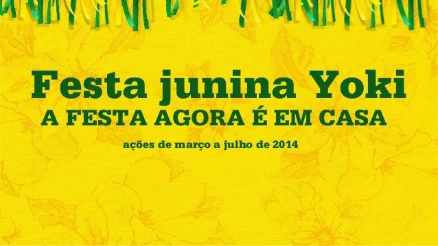 Festa junina Yoki  A FESTA AGORA É EM CASA  ações de março a julho de 2014