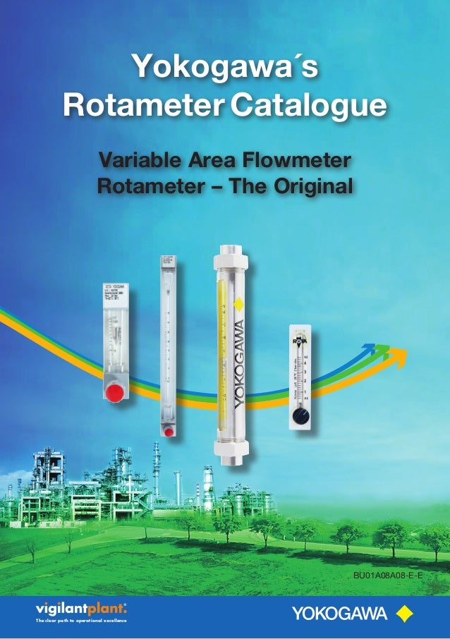 The clear path to operational excellence Yokogawa´s Rotameter Catalogue Variable Area Flowmeter Rotameter – The Original B...