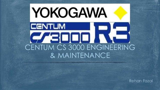 Rehan Fazal CENTUM CS 3000 ENGINEERING & MAINTENANCE