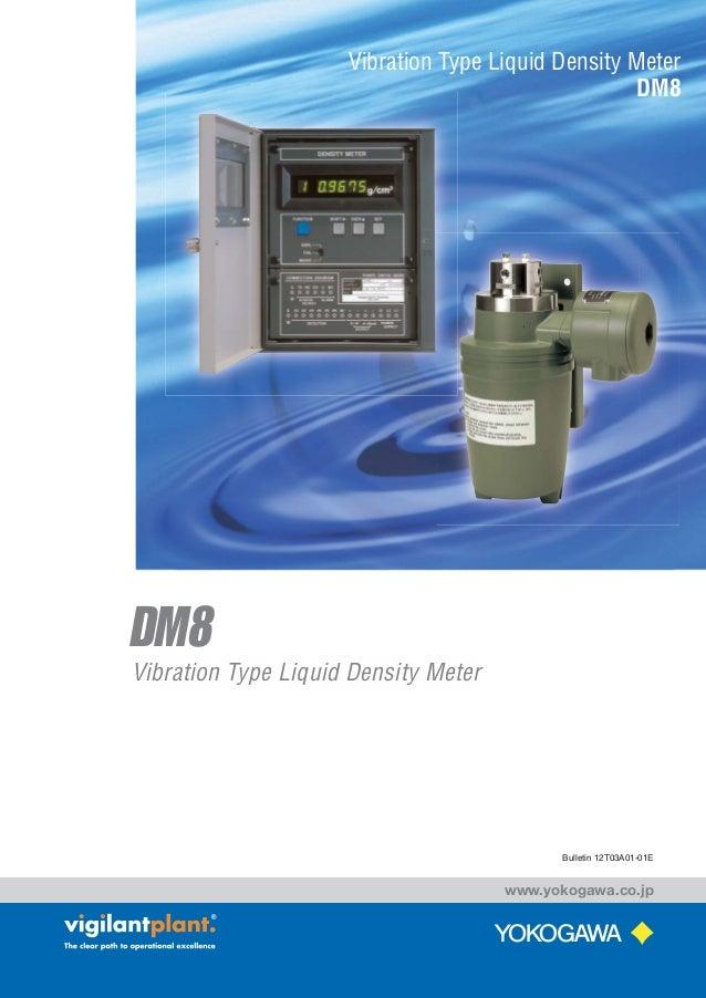 DM8 Vibration Type Liquid Density Meter Vibration Type Liquid Density Meter DM8 Bulletin 12T03A01-01E www.yokogawa.co.jp (...