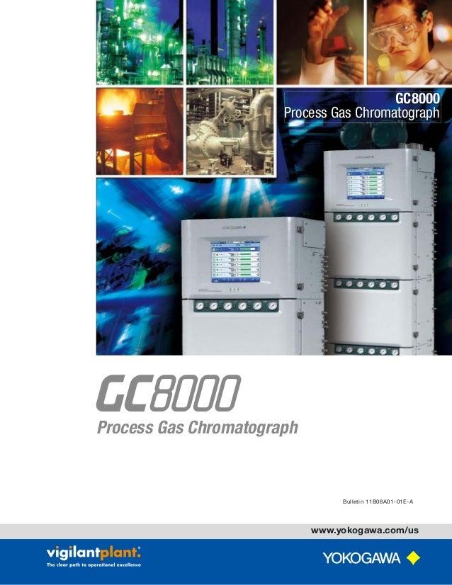 www.yokogawa.com Bulletin 11B08A01-01E Process Gas Chromatograph GC8000 Process Gas Chromatograph www.yokogawa.com/us Bull...