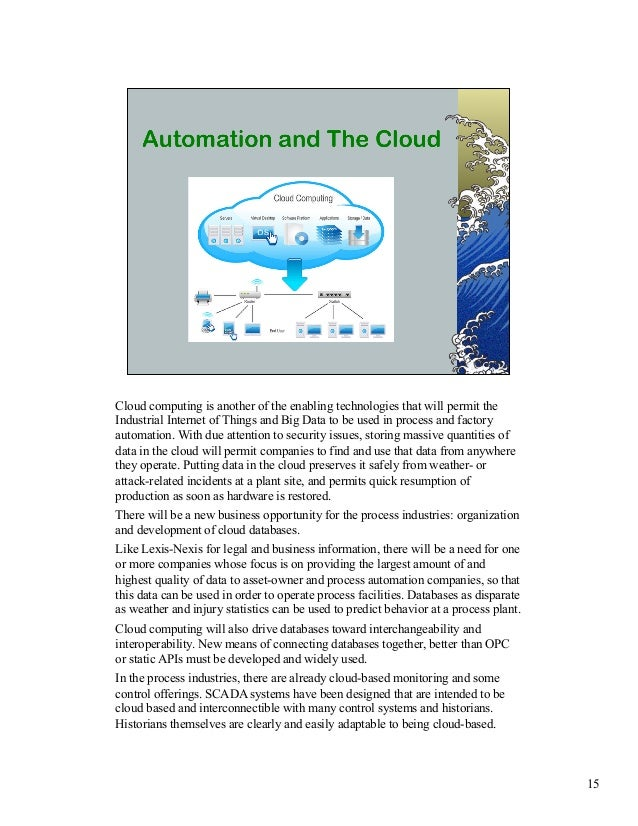 Cloud computing is another of the enabling technologies that will permit the  Industrial Internet of Things and Big Data t...