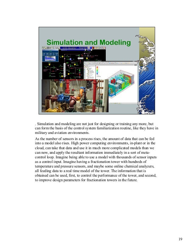 . Simulation and modeling are not just for designing or training any more, but  can form the basis of the control system f...