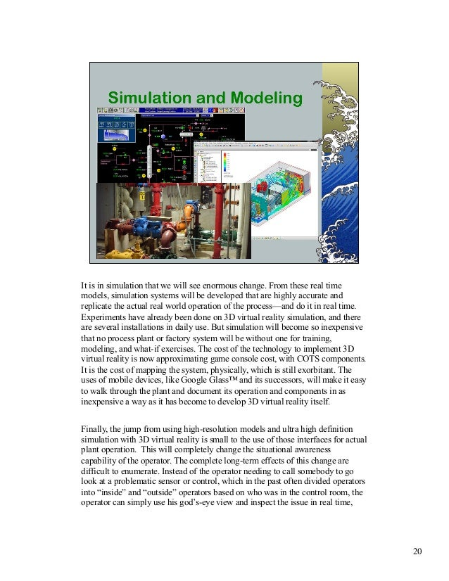 It is in simulation that we will see enormous change. From these real time  models, simulation systems will be developed t...
