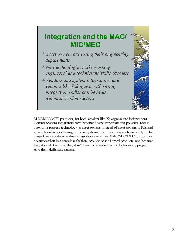 MAC/MIC/MEC practices, for both vendors like Yokogawa and independent  Control System Integrators have become a very impor...