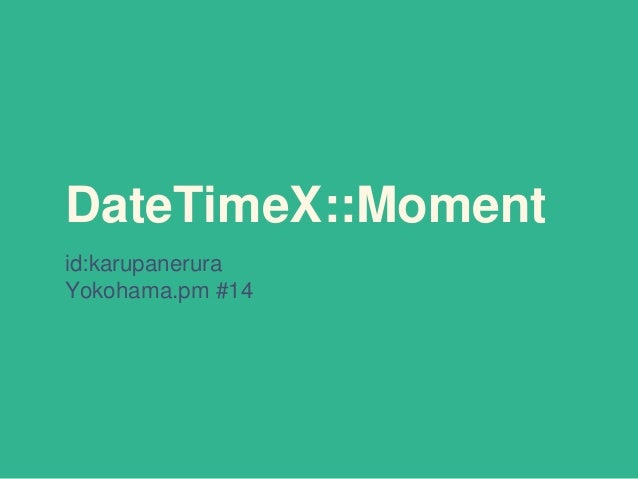 DateTimeX::Moment id:karupanerura Yokohama.pm #14