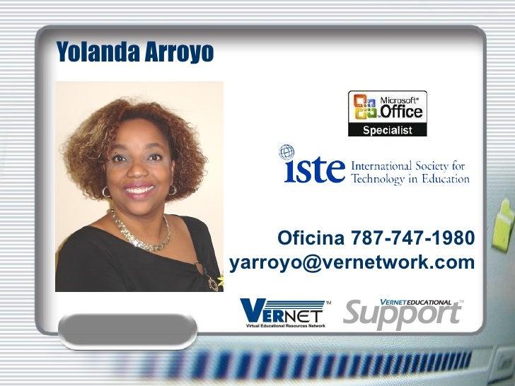Yolanda Arroyo Oficina 787-747-1980 Email yarroyo@vernetwork.com
