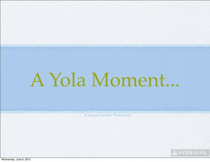 A Yola Moment...                           A Samuel Archer ProductionWednesday, June 6, 2012