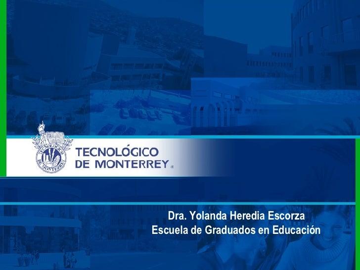 Dra. Yolanda Heredia Escorza Escuela de Graduados en Educación