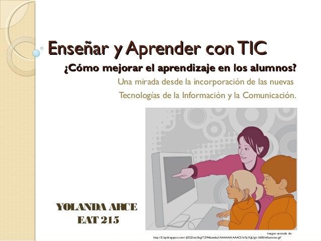 Enseñar y Aprender con TICEnseñar y Aprender con TIC¿Cómo mejorar el aprendizaje en los alumnos?¿Cómo mejorar el aprendiza...