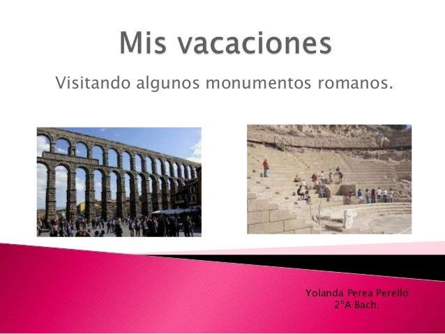 Visitando algunos monumentos romanos. Yolanda Perea Perelló 2ºA Bach.