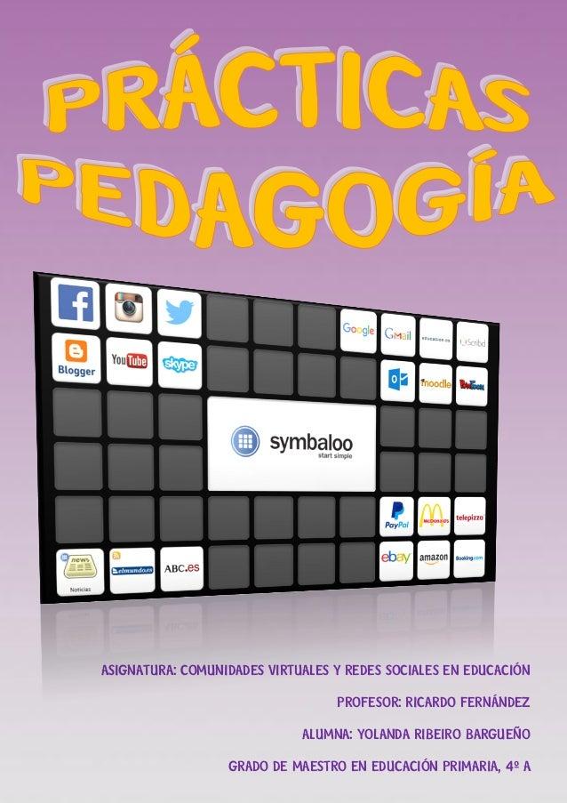 PRÁCTICAS DE PEDAGOGÍA COMUNIDADES VIRTUALES Y REDES SOCIALES EN EDUCACIÓN 0 YOLANDA RIBEIRO BARGUEÑO ASIGNATURA: COMUNIDA...