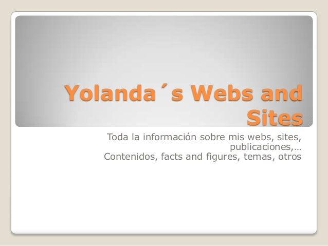 Yolanda´s Webs and             Sites   Toda la información sobre mis webs, sites,                             publicacione...