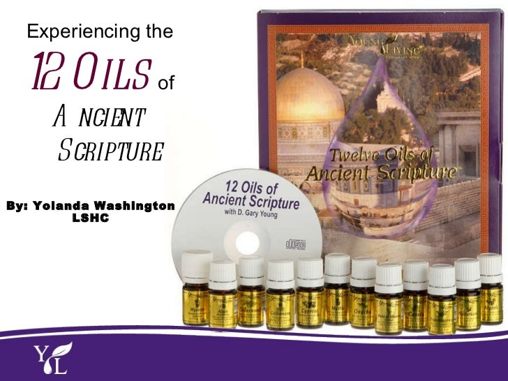 Experiencing the  12 Oils  of Ancient  Scripture By: Yolanda  Washington  LSHC