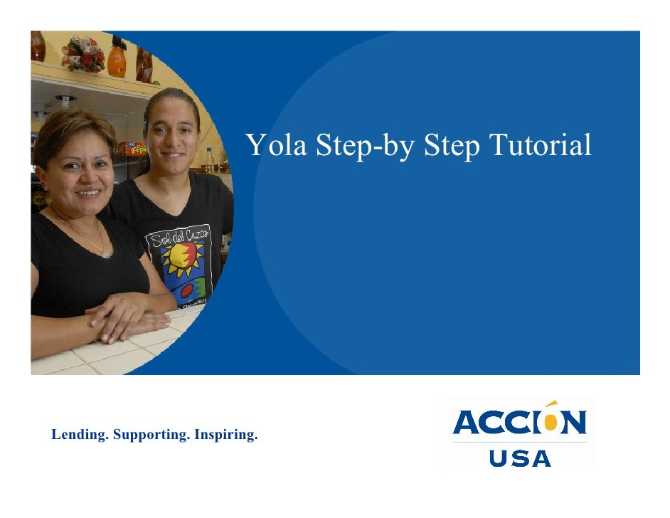 Yola Step-by Step Tutorial     Lending. Supporting. Inspiring.