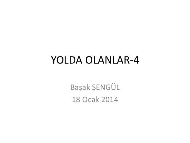 YOLDA OLANLAR-4 Başak ŞENGÜL 18 Ocak 2014