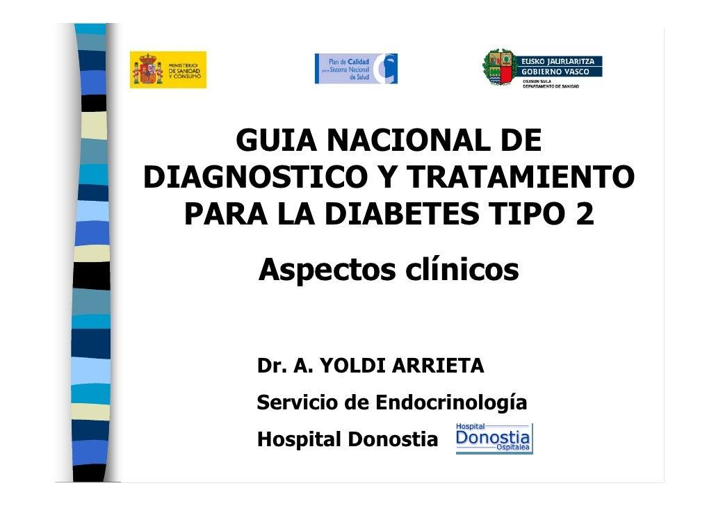 GUIA NACIONAL DE DIAGNOSTICO Y TRATAMIENTO   PARA LA DIABETES TIPO 2      Aspectos clínicos        Dr. A. YOLDI ARRIETA   ...
