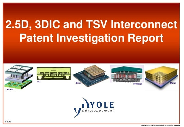 © 2013Copyrights © Yole Developpement SA. All rights reserved.2.5D, 3DIC and TSV InterconnectPatent Investigation ReportIn...