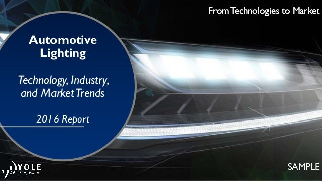 From Technologies to Market SAMPLE From Technologies to Market Automotive Lighting Technology, Industry, and MarketTrends ...