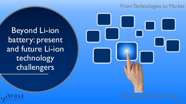 From Technologies to Market Technology & Market Report From Technologies to Market Beyond Li-ion battery: present and futu...