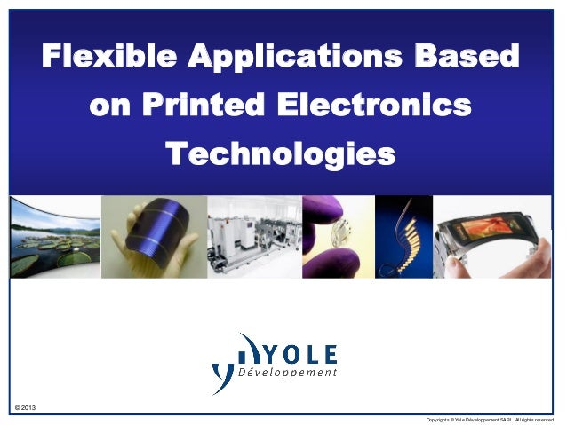 © 2013Copyrights © Yole Développement SARL. All rights reserved.Flexible Applications Basedon Printed ElectronicsTechnolog...