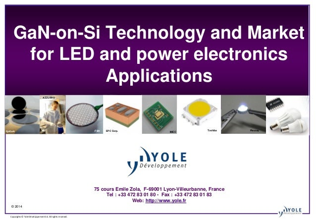 © 2014 Copyrights © Yole Développement SA. All rights reserved. GaN-on-Si Technology and Market for LED and power electron...