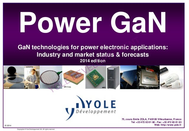 © 2014 Copyrights © Yole Développement SA. All rights reserved. Power GaN GaN technologies for power electronic applicatio...